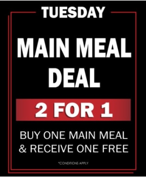 Tuesday 2 For 1 Main Meal Deal